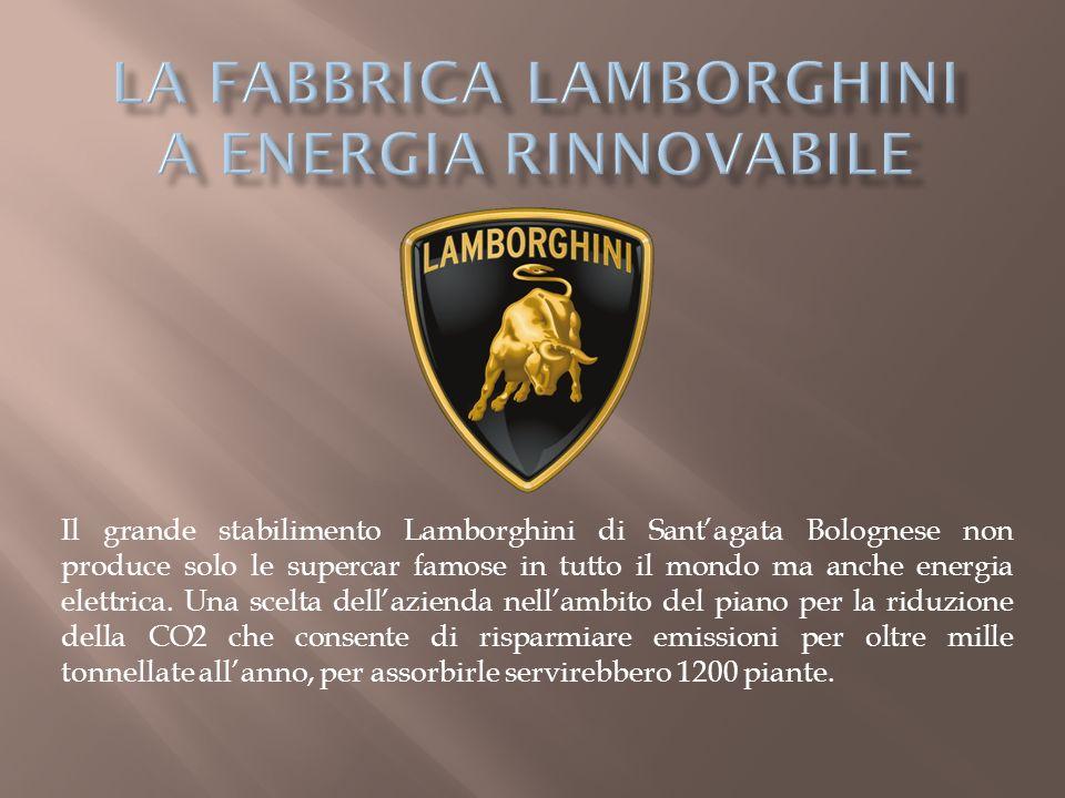 Il grande stabilimento Lamborghini di Santagata Bolognese non produce solo le supercar famose in tutto il mondo ma anche energia elettrica. Una scelta