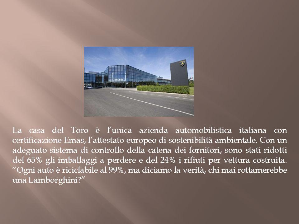 La casa del Toro è lunica azienda automobilistica italiana con certificazione Emas, lattestato europeo di sostenibilità ambientale. Con un adeguato si