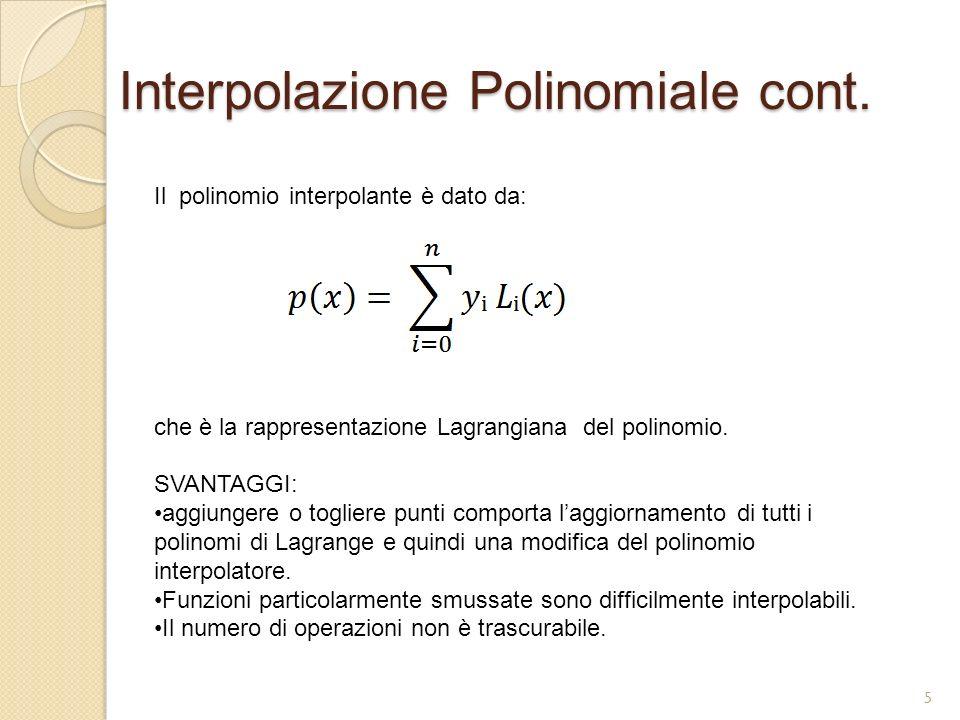 Interpolazione Polinomiale cont. Il polinomio interpolante è dato da: che è la rappresentazione Lagrangiana del polinomio. SVANTAGGI: aggiungere o tog