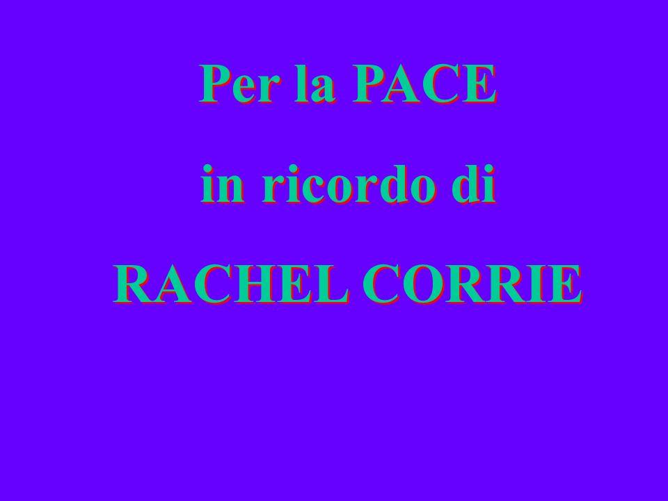 Per la PACE in ricordo di RACHEL CORRIE Per la PACE in ricordo di RACHEL CORRIE