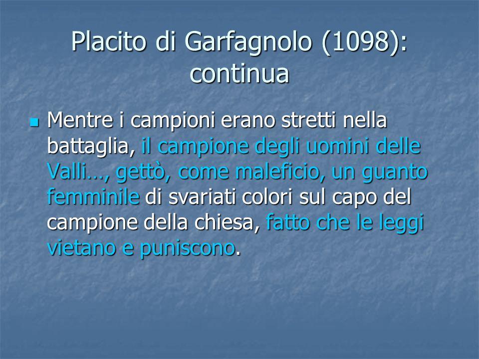 Placito di Garfagnolo (1098): continua Mentre i campioni erano stretti nella battaglia, il campione degli uomini delle Valli…, gettò, come maleficio,
