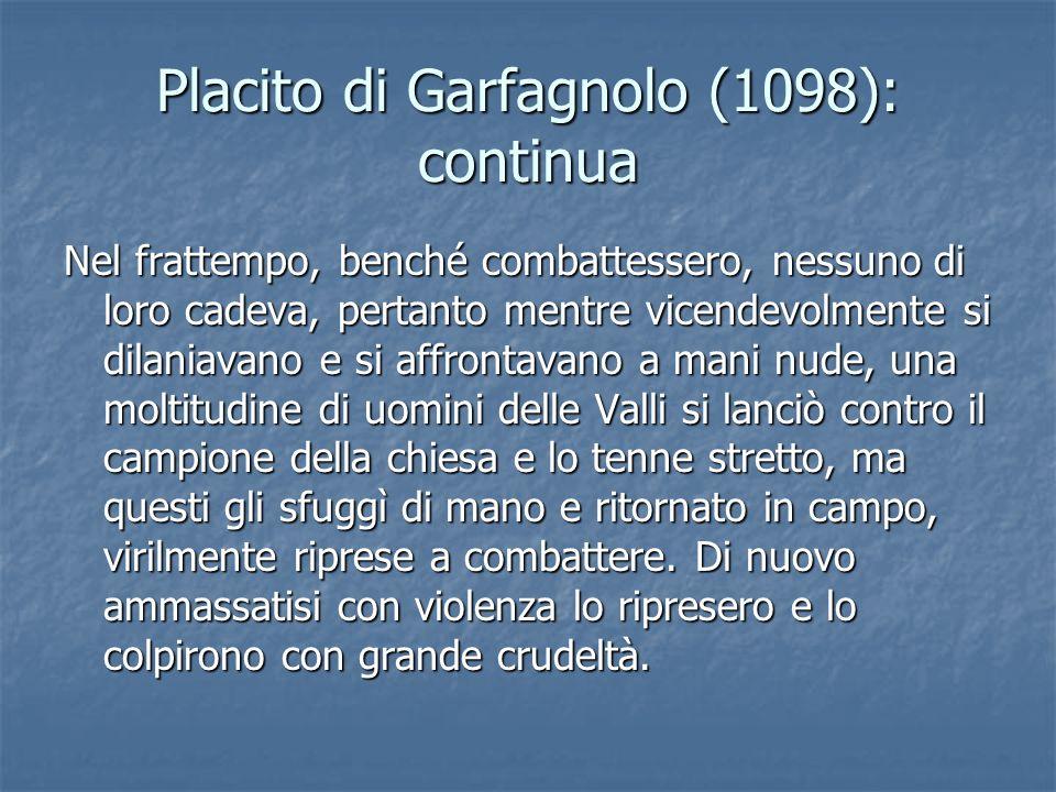 Placito di Garfagnolo (1098): continua Nel frattempo, benché combattessero, nessuno di loro cadeva, pertanto mentre vicendevolmente si dilaniavano e s