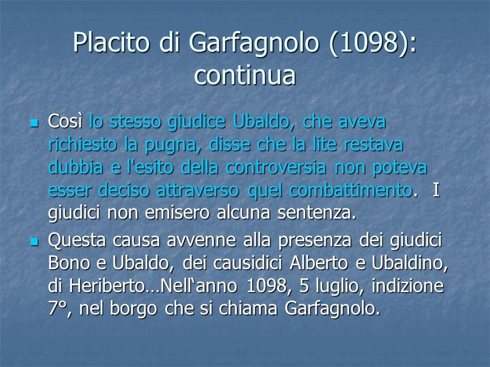 Placito di Garfagnolo (1098): continua Così lo stesso giudice Ubaldo, che aveva richiesto la pugna, disse che la lite restava dubbia e l'esito della c