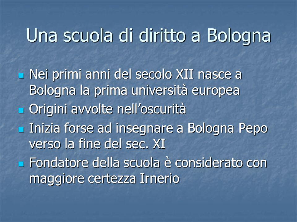 Una scuola di diritto a Bologna Nei primi anni del secolo XII nasce a Bologna la prima università europea Nei primi anni del secolo XII nasce a Bologn