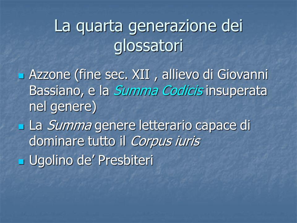La quarta generazione dei glossatori Azzone (fine sec. XII, allievo di Giovanni Bassiano, e la Summa Codicis insuperata nel genere) Azzone (fine sec.