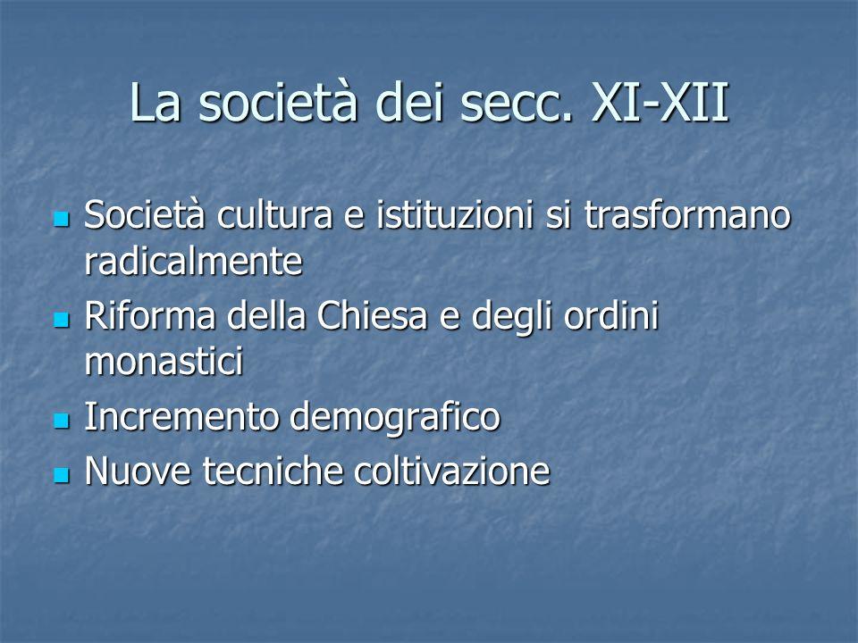 La società dei secc. XI-XII Società cultura e istituzioni si trasformano radicalmente Società cultura e istituzioni si trasformano radicalmente Riform