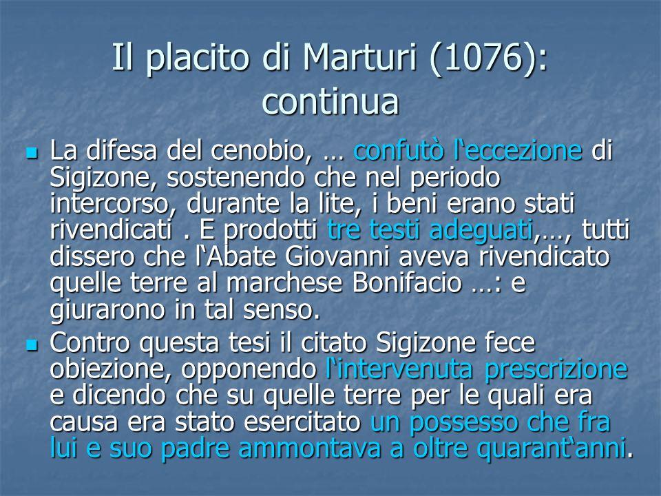 Il placito di Marturi (1076): continua La difesa del cenobio, … confutò leccezione di Sigizone, sostenendo che nel periodo intercorso, durante la lite