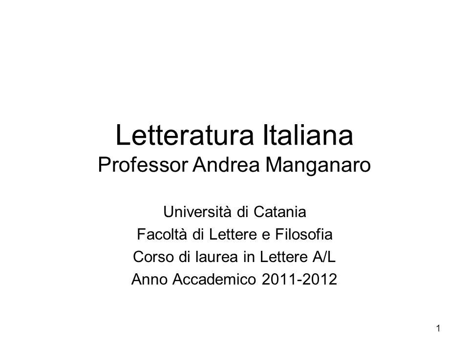 1 Letteratura Italiana Professor Andrea Manganaro Università di Catania Facoltà di Lettere e Filosofia Corso di laurea in Lettere A/L Anno Accademico