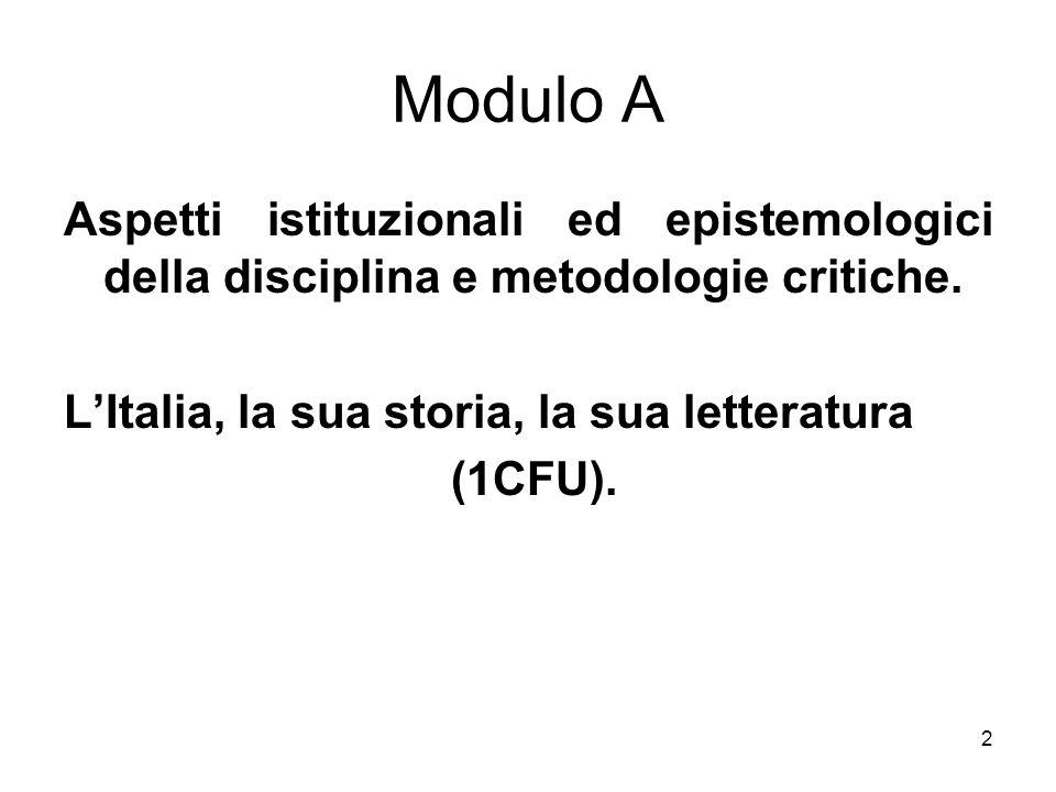 2 Modulo A Aspetti istituzionali ed epistemologici della disciplina e metodologie critiche. LItalia, la sua storia, la sua letteratura (1CFU).