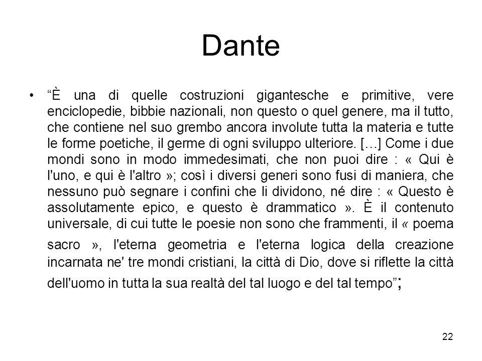 22 Dante È una di quelle costruzioni gigantesche e primitive, vere enciclopedie, bibbie nazionali, non questo o quel genere, ma il tutto, che contiene