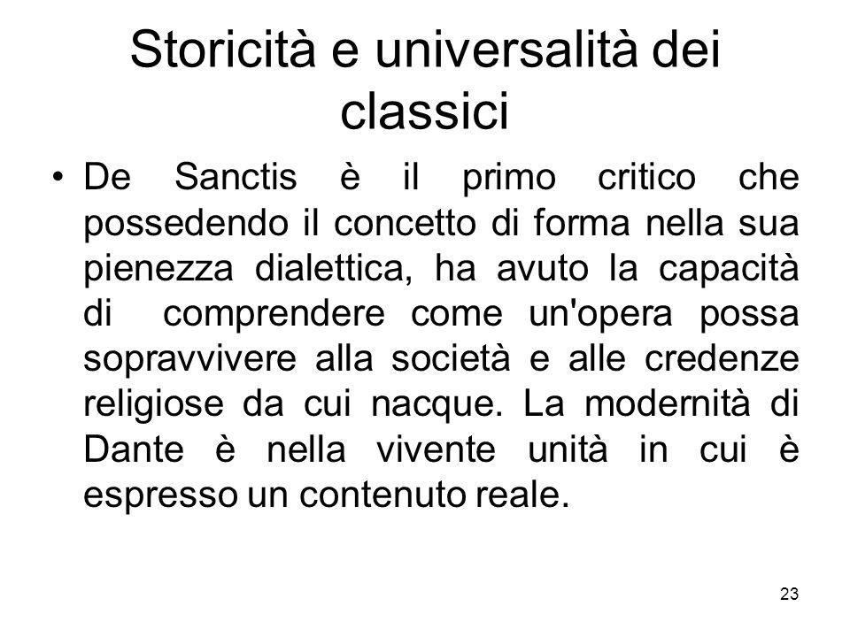 23 Storicità e universalità dei classici De Sanctis è il primo critico che possedendo il concetto di forma nella sua pienezza dialettica, ha avuto la
