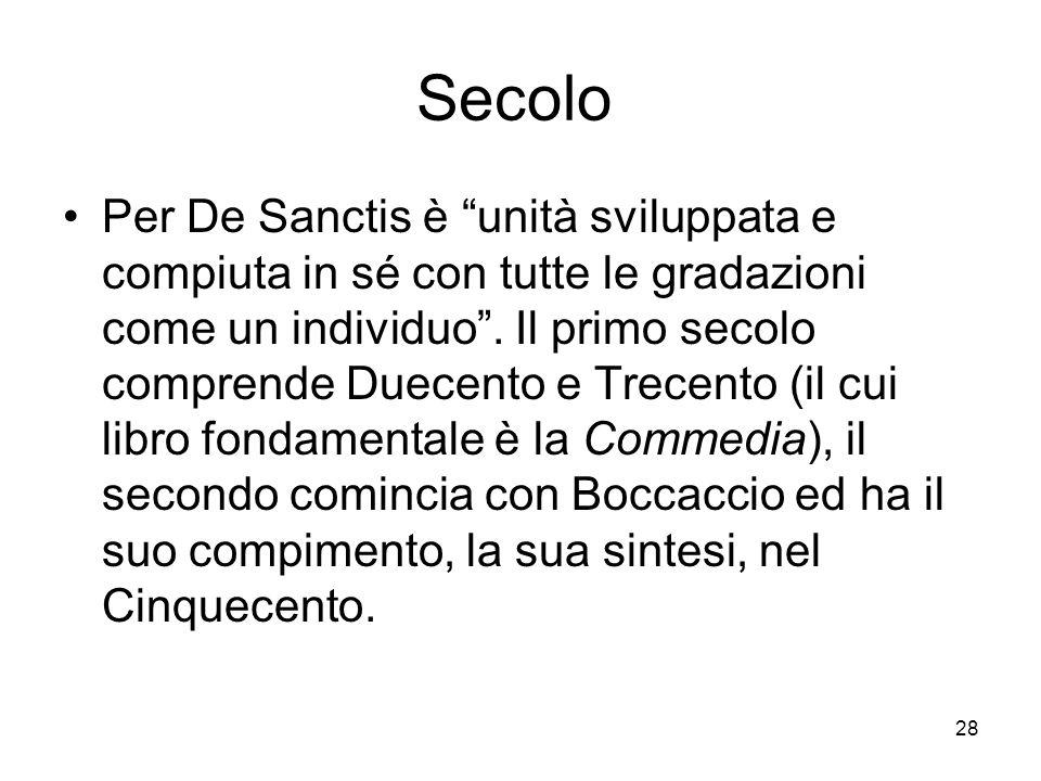 28 Secolo Per De Sanctis è unità sviluppata e compiuta in sé con tutte le gradazioni come un individuo. Il primo secolo comprende Duecento e Trecento