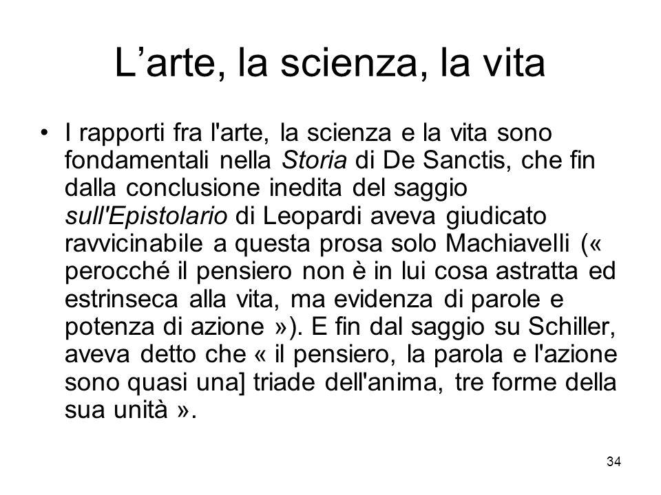 34 Larte, la scienza, la vita I rapporti fra l'arte, la scienza e la vita sono fondamentali nella Storia di De Sanctis, che fin dalla conclusione ined