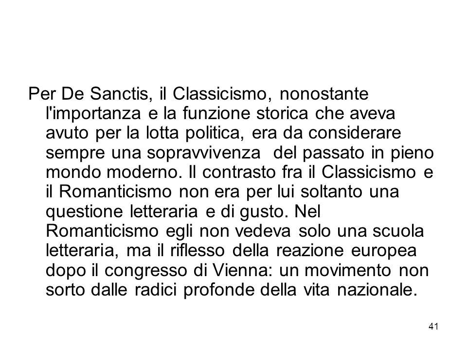 41 Per De Sanctis, il Classicismo, nonostante l'importanza e la funzione storica che aveva avuto per la lotta politica, era da considerare sempre una