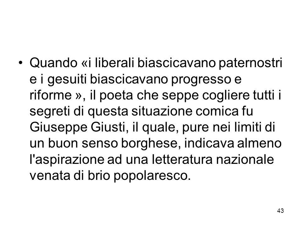 43 Quando «i liberali biascicavano paternostri e i gesuiti biascicavano progresso e riforme », il poeta che seppe cogliere tutti i segreti di questa s