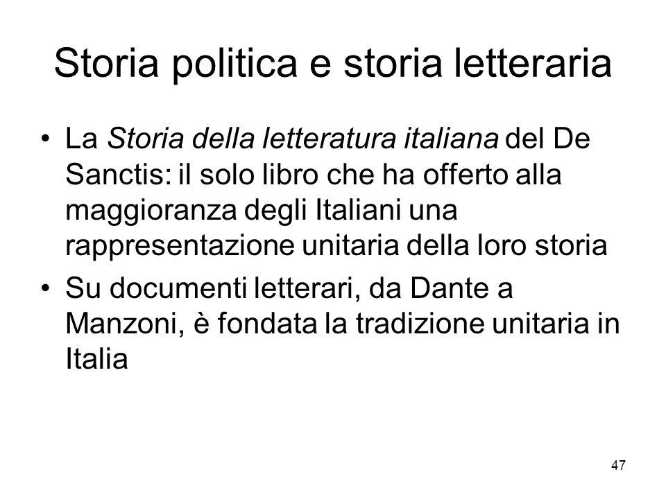 47 Storia politica e storia letteraria La Storia della letteratura italiana del De Sanctis: il solo libro che ha offerto alla maggioranza degli Italia