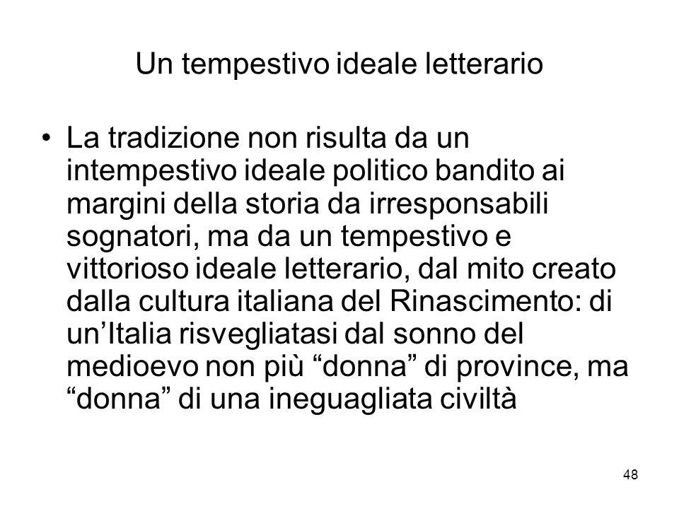 48 Un tempestivo ideale letterario La tradizione non risulta da un intempestivo ideale politico bandito ai margini della storia da irresponsabili sogn