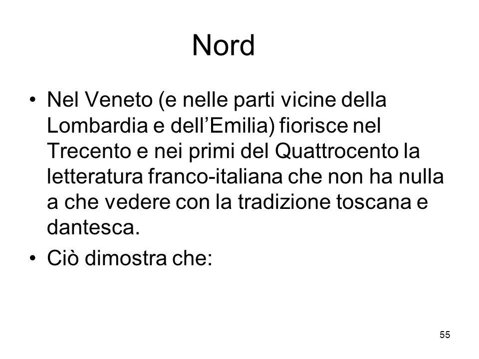 55 Nord Nel Veneto (e nelle parti vicine della Lombardia e dellEmilia) fiorisce nel Trecento e nei primi del Quattrocento la letteratura franco-italia