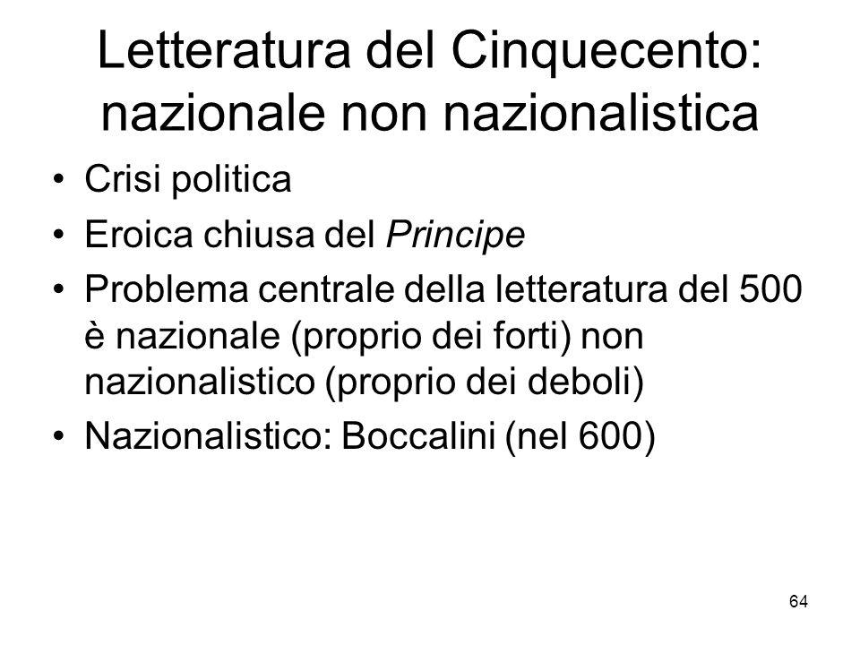64 Letteratura del Cinquecento: nazionale non nazionalistica Crisi politica Eroica chiusa del Principe Problema centrale della letteratura del 500 è n