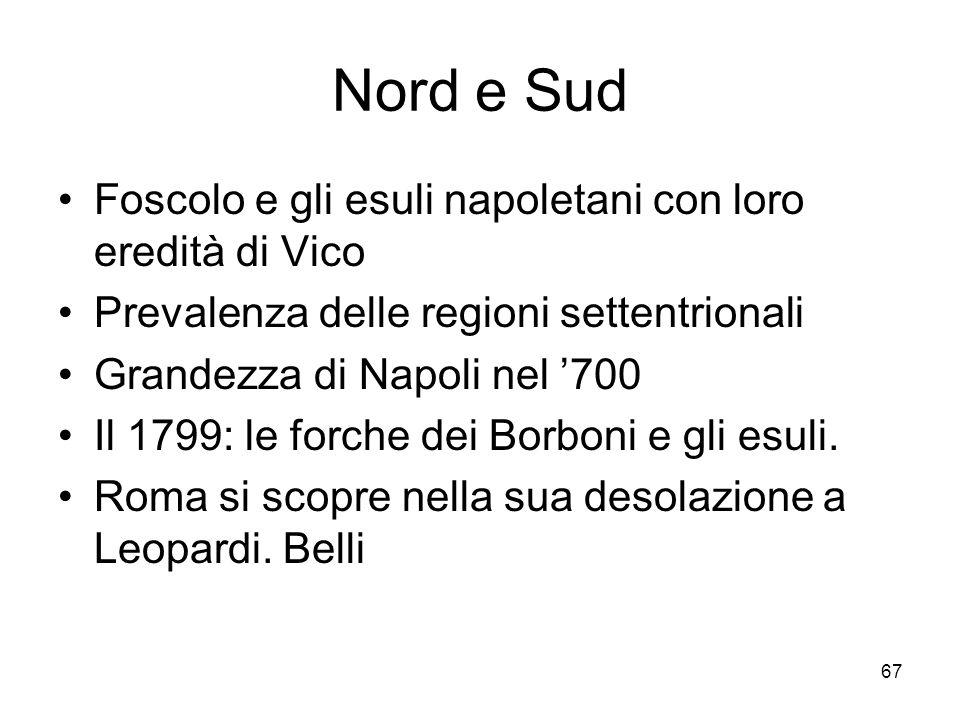 67 Nord e Sud Foscolo e gli esuli napoletani con loro eredità di Vico Prevalenza delle regioni settentrionali Grandezza di Napoli nel 700 Il 1799: le