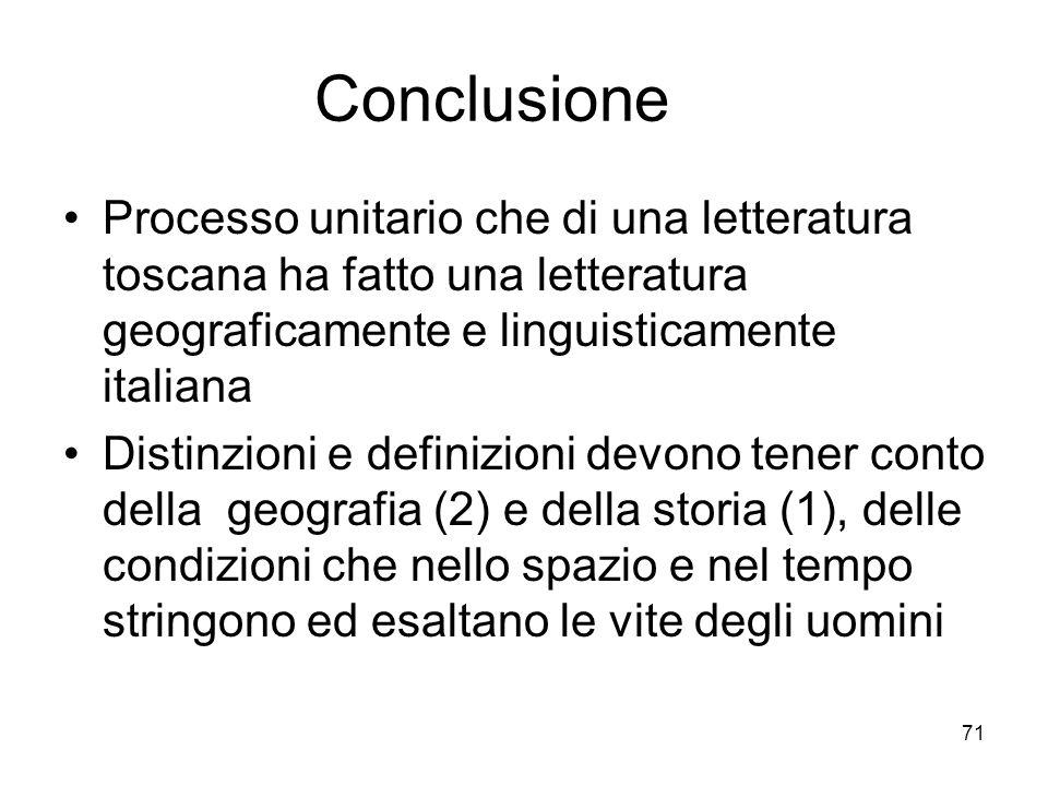 71 Conclusione Processo unitario che di una letteratura toscana ha fatto una letteratura geograficamente e linguisticamente italiana Distinzioni e def