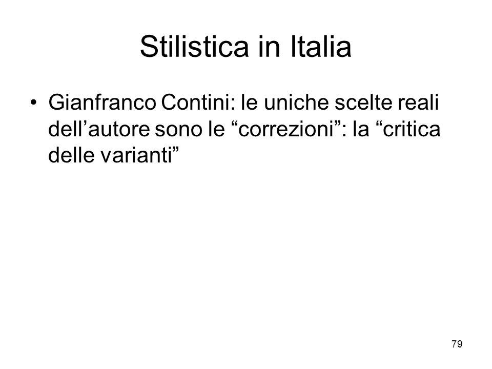 79 Stilistica in Italia Gianfranco Contini: le uniche scelte reali dellautore sono le correzioni: la critica delle varianti
