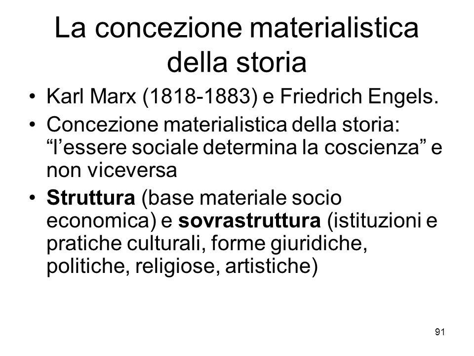 91 La concezione materialistica della storia Karl Marx (1818-1883) e Friedrich Engels. Concezione materialistica della storia: lessere sociale determi