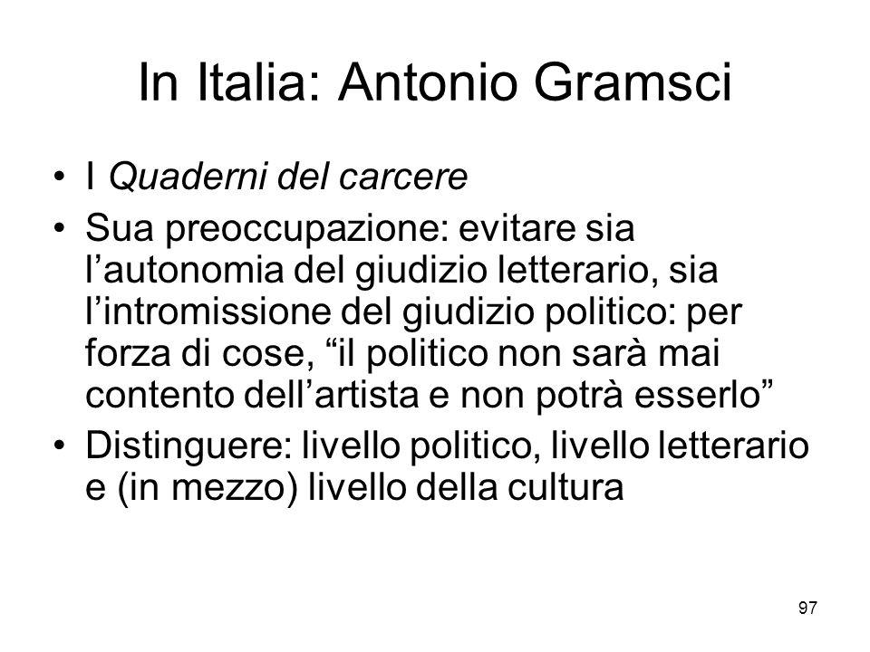 97 In Italia: Antonio Gramsci I Quaderni del carcere Sua preoccupazione: evitare sia lautonomia del giudizio letterario, sia lintromissione del giudiz
