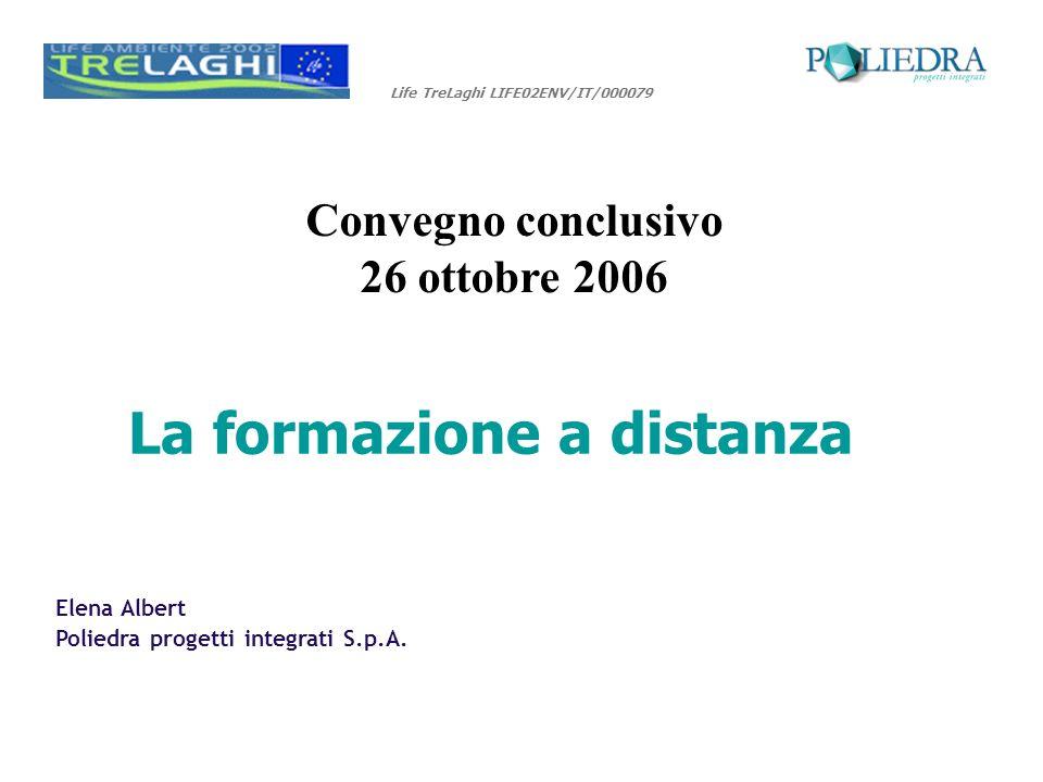 Life TreLaghi LIFE02ENV/IT/000079 Convegno conclusivo 26 ottobre 2006 Elena Albert Poliedra progetti integrati S.p.A.