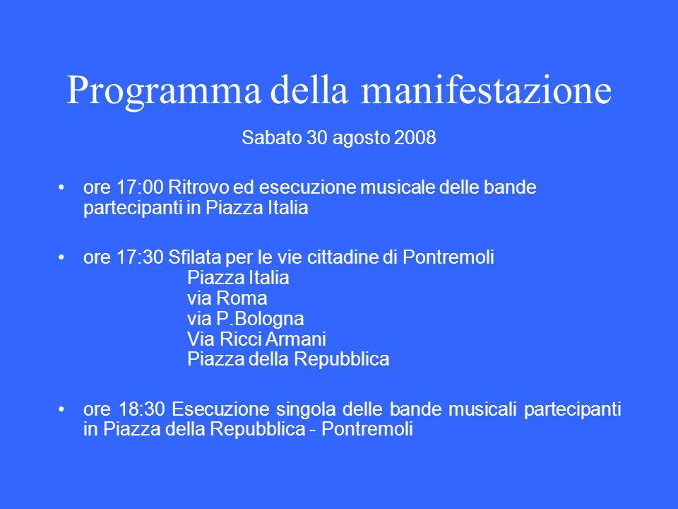 Programma della manifestazione Sabato 30 agosto 2008 ore 17:00 Ritrovo ed esecuzione musicale delle bande partecipanti in Piazza Italia ore 17:30 Sfil