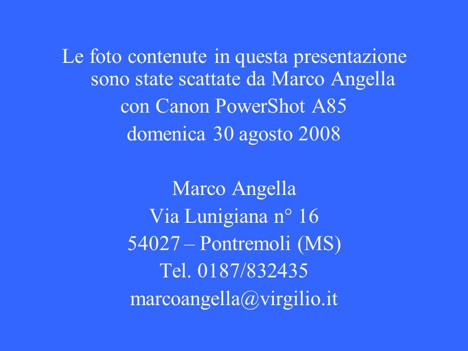 Le foto contenute in questa presentazione sono state scattate da Marco Angella con Canon PowerShot A85 domenica 30 agosto 2008 Marco Angella Via Lunig