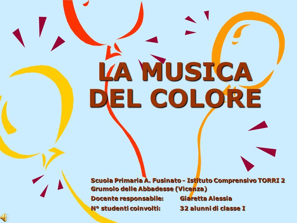 LA MUSICA DEL COLORE Scuola Primaria A. Fusinato - Istituto Comprensivo TORRI 2 Grumolo delle Abbadesse (Vicenza) Docente responsabile:Giaretta Alessi