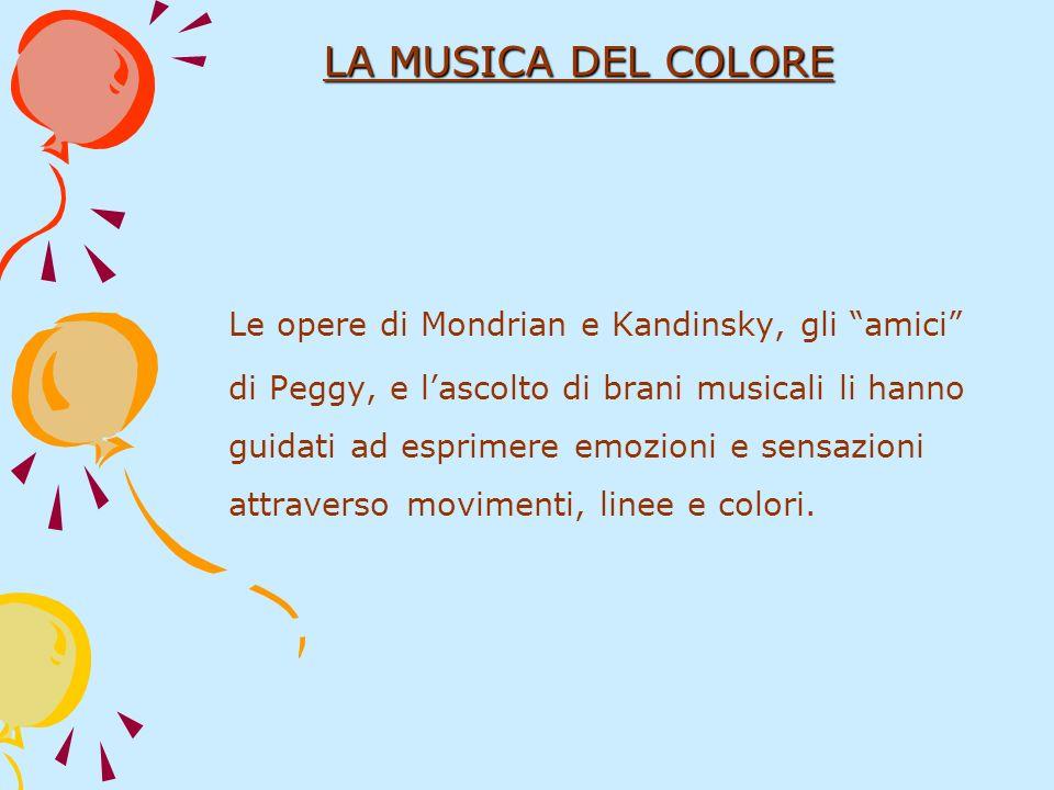 Le opere di Mondrian e Kandinsky, gli amici di Peggy, e lascolto di brani musicali li hanno guidati ad esprimere emozioni e sensazioni attraverso movi