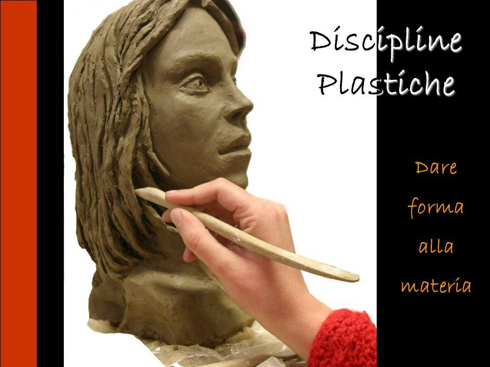 Discipline Plastiche Dare forma alla materia