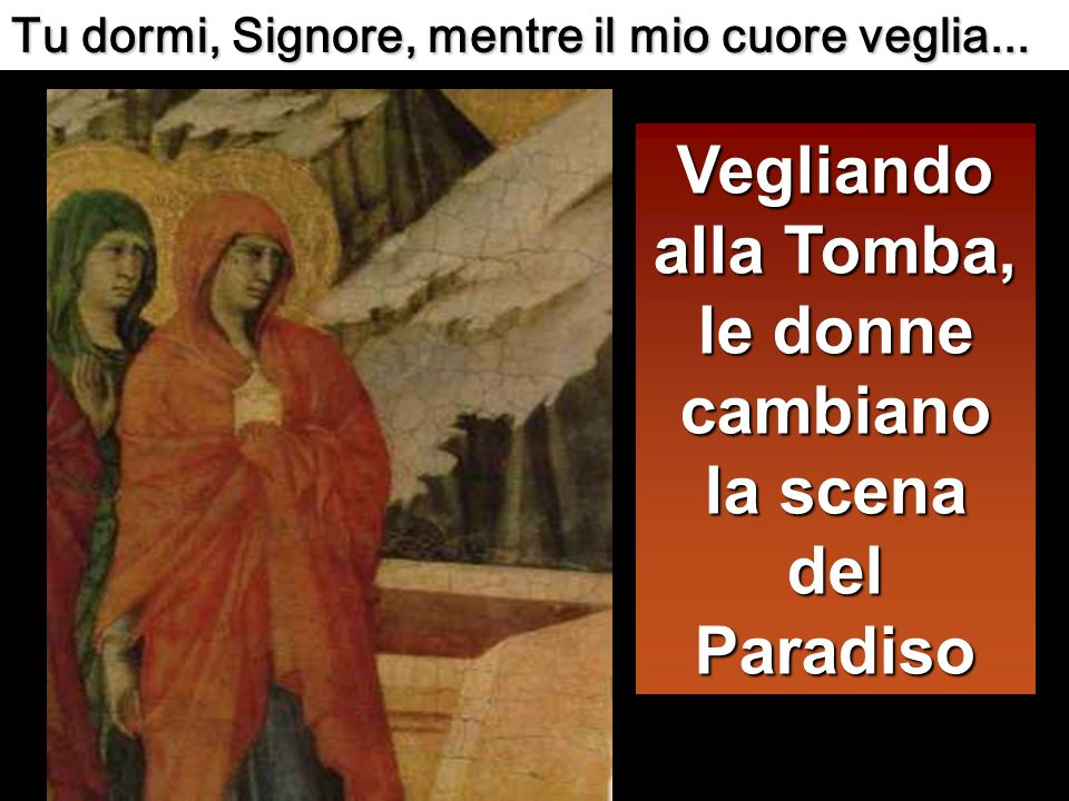 Lì, sedute di fronte alla tomba, cerano Maria di Màgdala e laltra Maria.