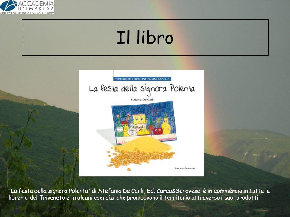 Il libro La festa della signora Polenta di Stefania De Carli, Ed. Curcu&Genovese, è in commercio in tutte le librerie del Triveneto e in alcuni eserci