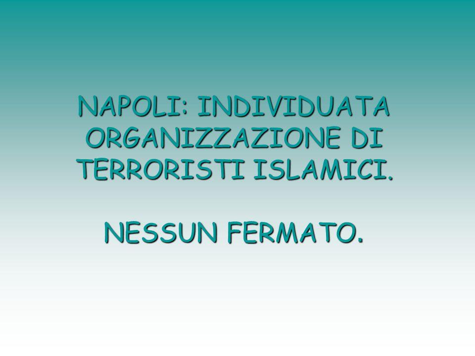 NAPOLI: INDIVIDUATA ORGANIZZAZIONE DI TERRORISTI ISLAMICI. NESSUN FERMATO.