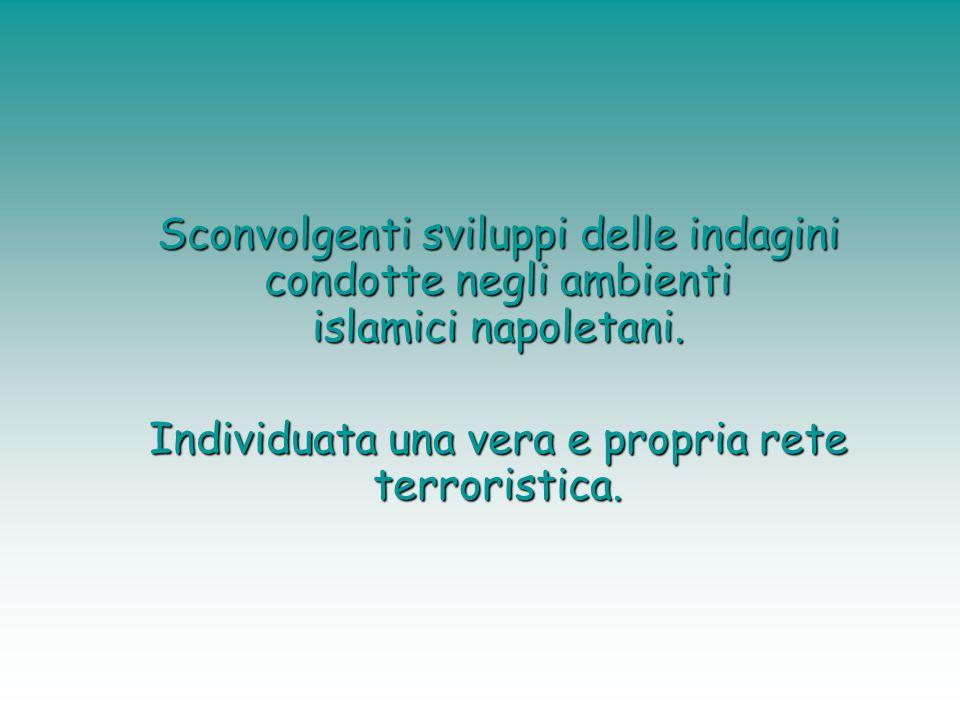 Sconvolgenti sviluppi delle indagini condotte negli ambienti islamici napoletani.
