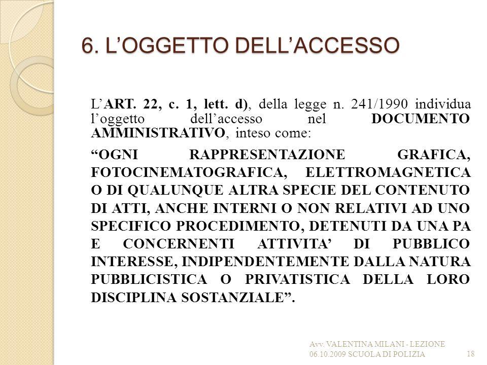 6. LOGGETTO DELLACCESSO LART. 22, c. 1, lett. d), della legge n. 241/1990 individua loggetto dellaccesso nel DOCUMENTO AMMINISTRATIVO, inteso come: OG