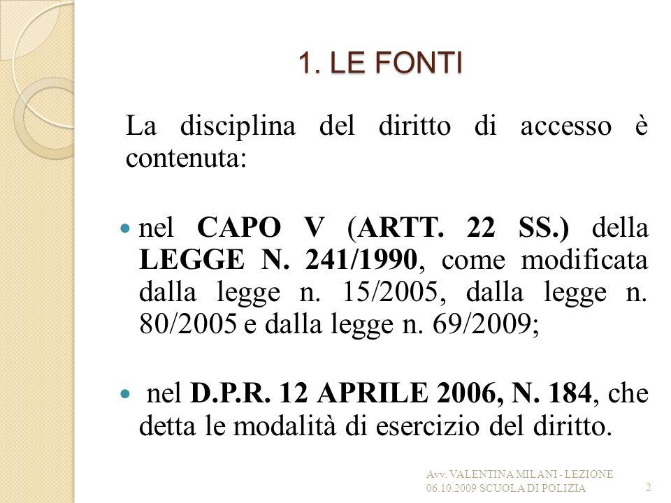 1. LE FONTI La disciplina del diritto di accesso è contenuta: nel CAPO V (ARTT. 22 SS.) della LEGGE N. 241/1990, come modificata dalla legge n. 15/200