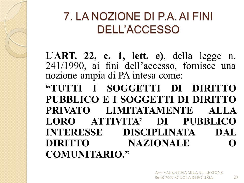 7. LA NOZIONE DI P.A. AI FINI DELLACCESSO LART. 22, c. 1, lett. e), della legge n. 241/1990, ai fini dellaccesso, fornisce una nozione ampia di PA int