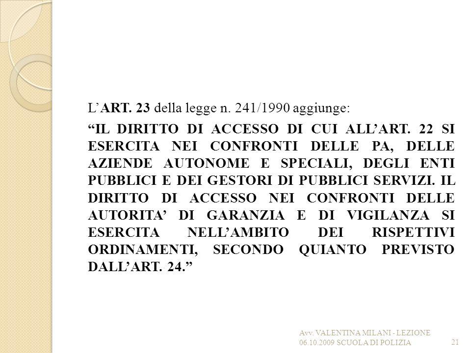 LART. 23 della legge n. 241/1990 aggiunge: IL DIRITTO DI ACCESSO DI CUI ALLART. 22 SI ESERCITA NEI CONFRONTI DELLE PA, DELLE AZIENDE AUTONOME E SPECIA