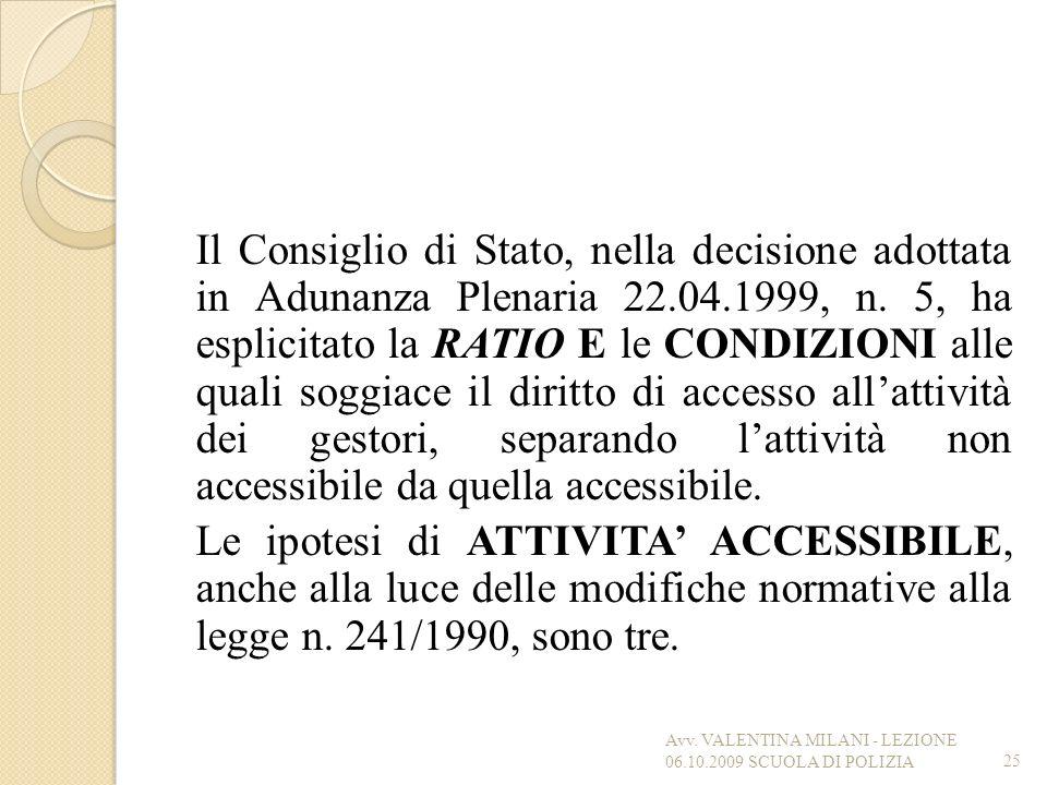 Il Consiglio di Stato, nella decisione adottata in Adunanza Plenaria 22.04.1999, n. 5, ha esplicitato la RATIO E le CONDIZIONI alle quali soggiace il