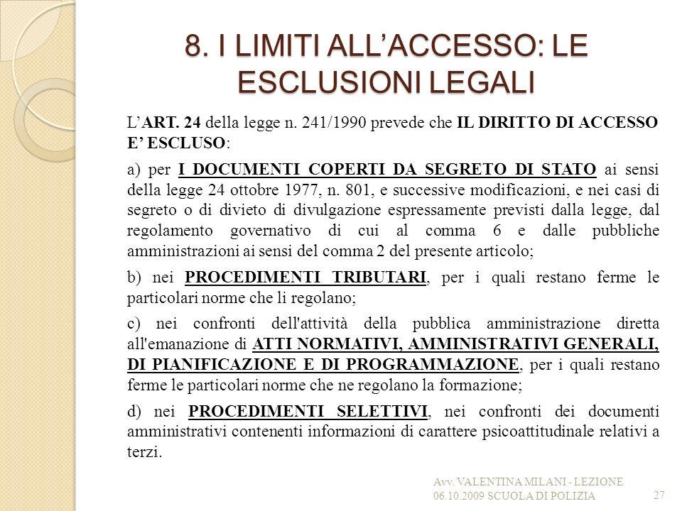 8. I LIMITI ALLACCESSO: LE ESCLUSIONI LEGALI LART. 24 della legge n. 241/1990 prevede che IL DIRITTO DI ACCESSO E ESCLUSO: a) per I DOCUMENTI COPERTI