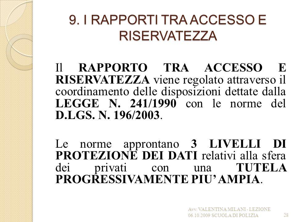 9. I RAPPORTI TRA ACCESSO E RISERVATEZZA Il RAPPORTO TRA ACCESSO E RISERVATEZZA viene regolato attraverso il coordinamento delle disposizioni dettate
