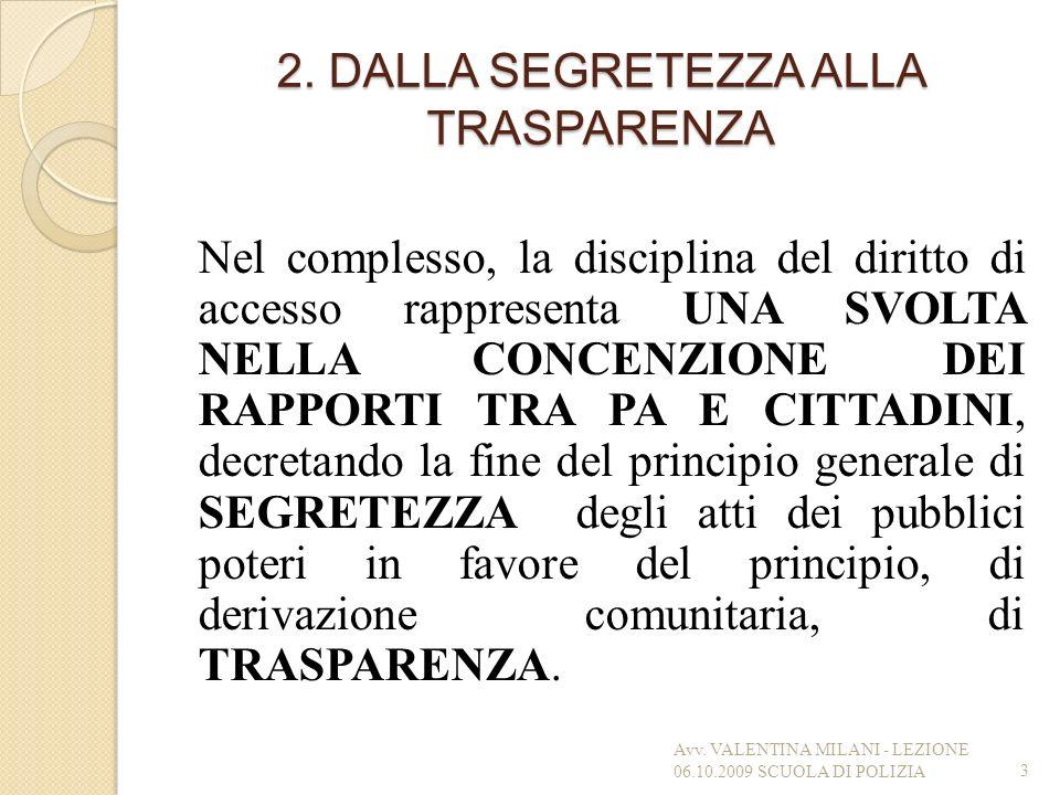 2. DALLA SEGRETEZZA ALLA TRASPARENZA Nel complesso, la disciplina del diritto di accesso rappresenta UNA SVOLTA NELLA CONCENZIONE DEI RAPPORTI TRA PA