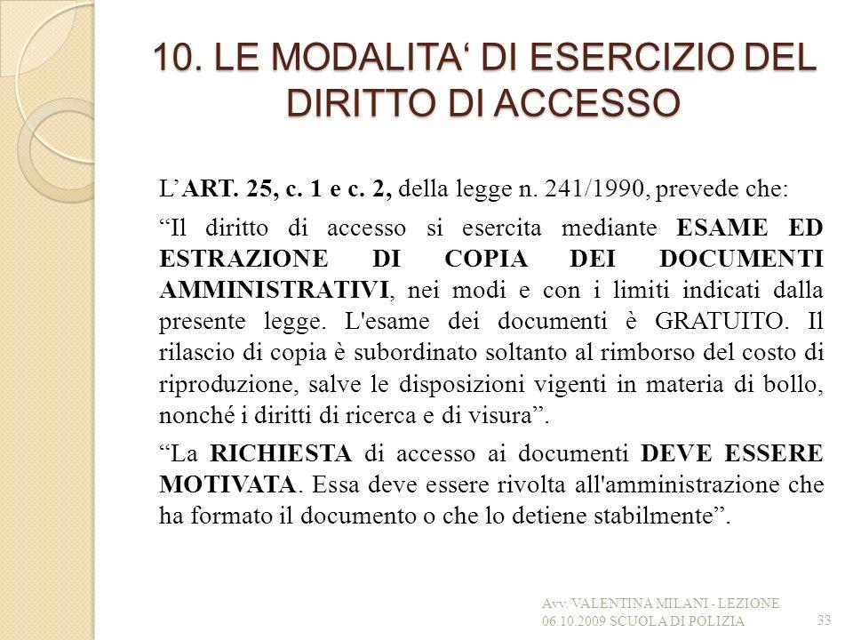 10. LE MODALITA DI ESERCIZIO DEL DIRITTO DI ACCESSO LART. 25, c. 1 e c. 2, della legge n. 241/1990, prevede che: Il diritto di accesso si esercita med