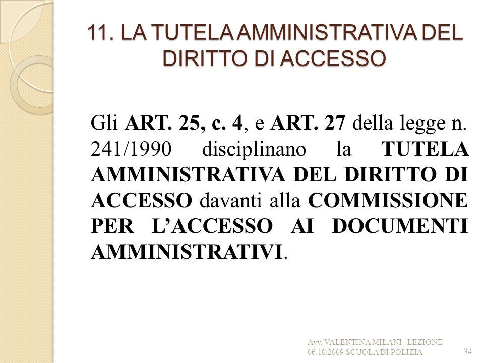 11. LA TUTELA AMMINISTRATIVA DEL DIRITTO DI ACCESSO Gli ART. 25, c. 4, e ART. 27 della legge n. 241/1990 disciplinano la TUTELA AMMINISTRATIVA DEL DIR
