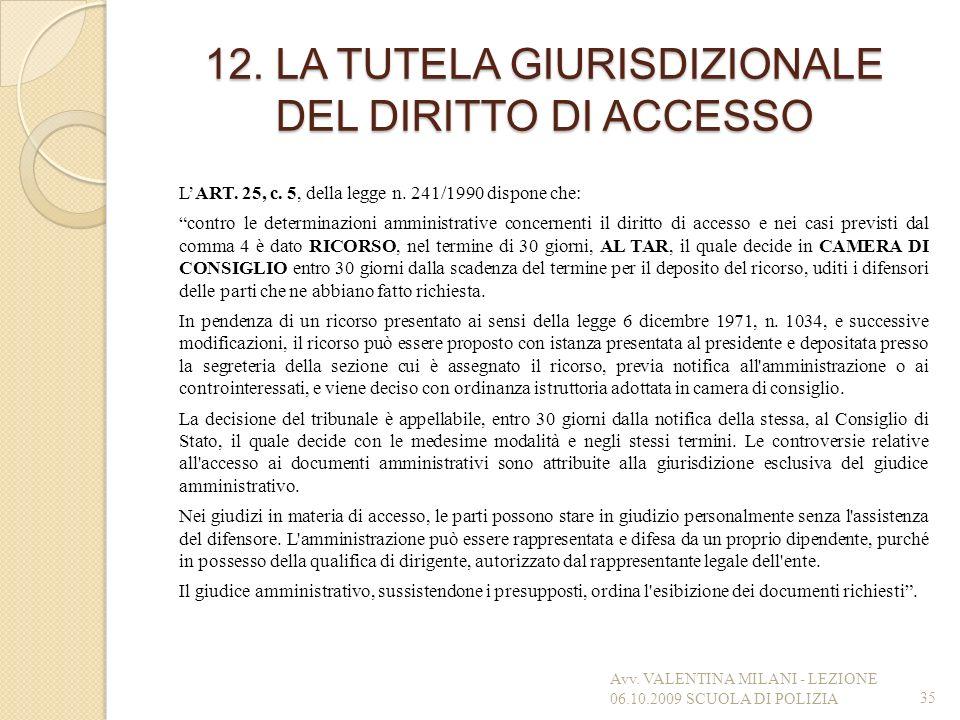 12. LA TUTELA GIURISDIZIONALE DEL DIRITTO DI ACCESSO LART. 25, c. 5, della legge n. 241/1990 dispone che: contro le determinazioni amministrative conc