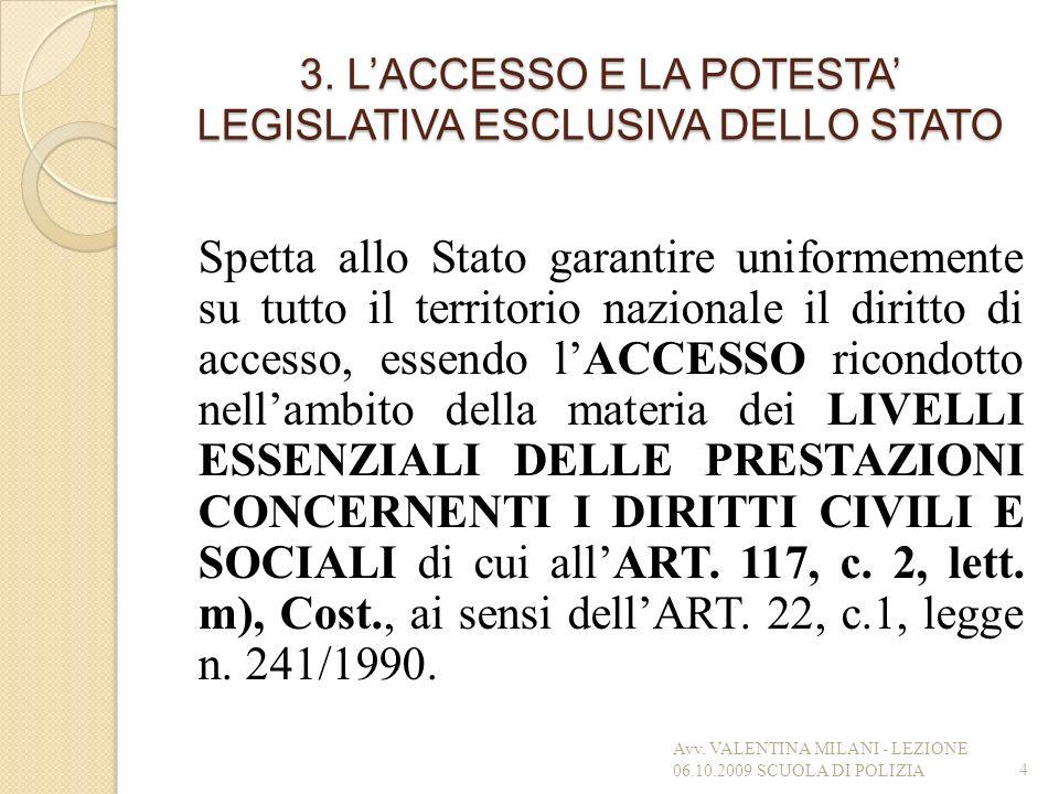 3. LACCESSO E LA POTESTA LEGISLATIVA ESCLUSIVA DELLO STATO Spetta allo Stato garantire uniformemente su tutto il territorio nazionale il diritto di ac